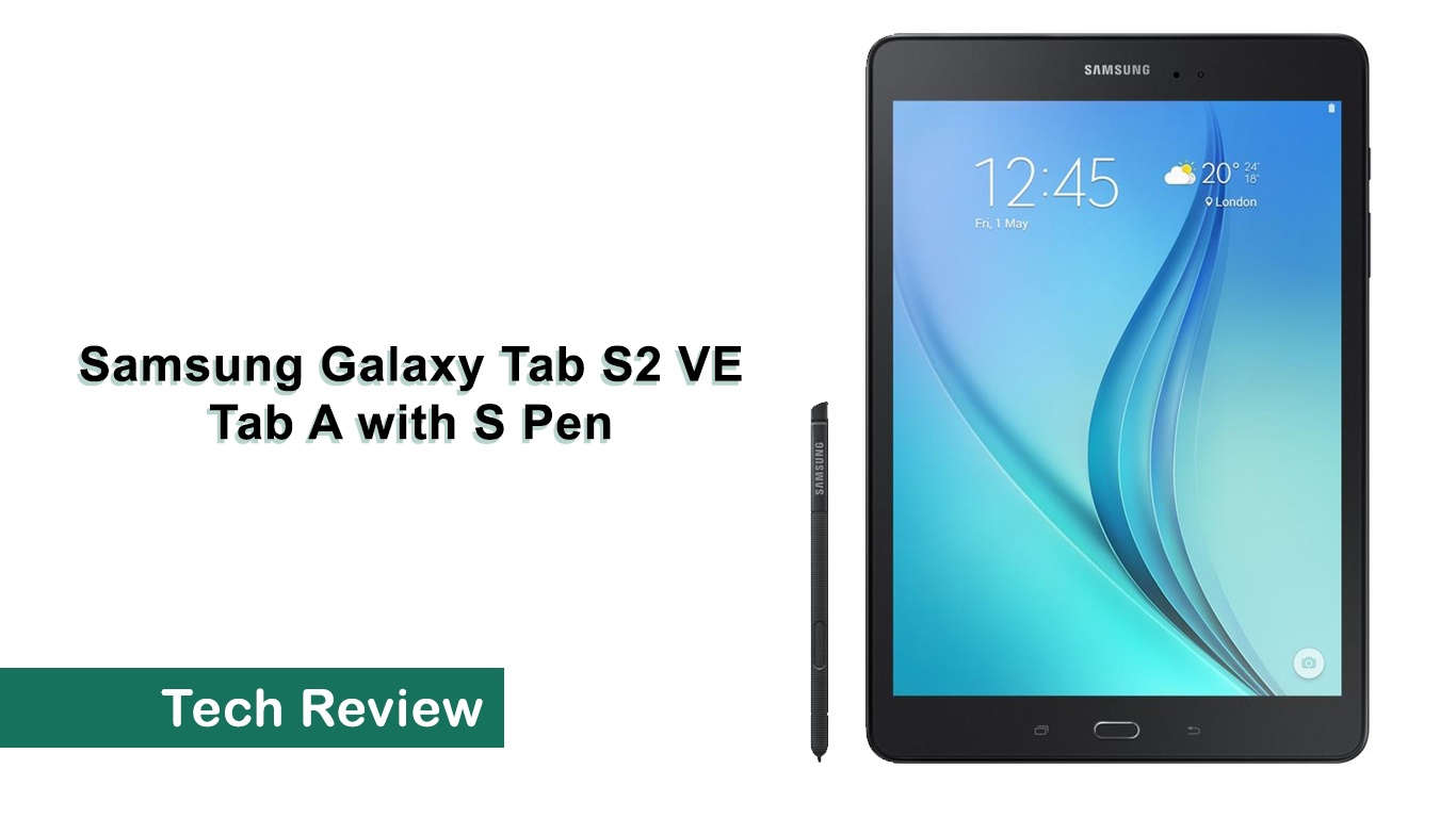 Samsung Galaxy Tab S2 VE, Tab A with S Pen - What's A Geek